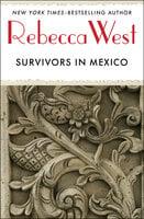 Survivors in Mexico - Rebecca West