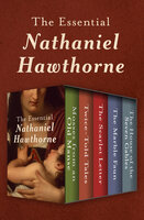 The Essential Nathaniel Hawthorne: Mosses from an Old Manse, Twice-Told Tales, The Scarlet Letter, The Marble Faun, and The House of the Seven Gables - Nathaniel Hawthorne