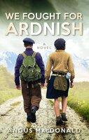 We Fought For Ardnish - Angus MacDonald