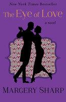 The Eye of Love: A Novel - Margery Sharp
