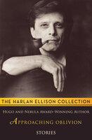 Approaching Oblivion: Stories - Harlan Ellison