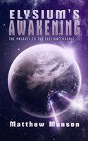 Elysium's Awakening - Matthew Munson