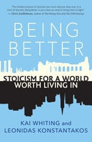 Being Better: Stoicism for a World Worth Living In - Leonidas Konstantakos, Kai Whiting
