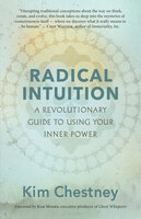 Radical Intuition: A Revolutionary Guide to Using Your Inner Power - Kim Chestney