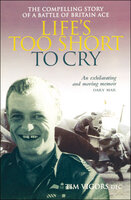 Life's Too Short to Cry The Compelling Story of a Battle of Britain Ace - Tim Vigors