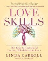 Love Skills: The Keys to Unlocking Lasting, Wholehearted Love - Linda Carroll