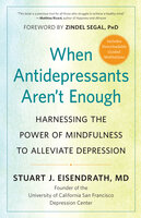 When Antidepressants Aren't Enough: Harnessing the Power of Mindfulness to Alleviate Depression - Stuart J. Eisendrath