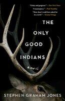 The Only Good Indians - Stephen Graham Jones