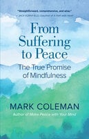 From Suffering to Peace: The True Promise of Mindfulness - Mark Coleman