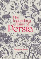 The Legendary Cuisine of Persia - Margaret Shaida