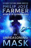 The Unreasoning Mask - Philip José Farmer