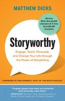 Storyworthy: Engage, Teach, Persuade, and Change Your Life through the Power of Storytelling - Matthew Dicks