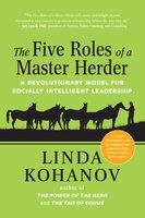 The Five Roles of a Master Herder: A Revolutionary Model for Socially Intelligent Leadership - Linda Kohanov