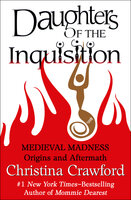 Daughters of the Inquisition: Medieval Madness: Origins and Aftermath - Christina Crawford