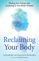 Reclaiming Your Body: Healing from Trauma and Awakening to Your Body's Wisdom - Suzanne Scurlock-Durana