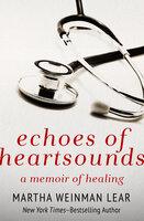 Echoes of Heartsounds: A Memoir of Healing - Martha Weinman Lear
