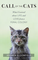Call of the Cats: What I Learned about Life and Love from a Feral Colony - Andrew Bloomfield