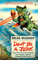 Don't Be a Jerk: And Other Practical Advice from Dogen, Japan's Greatest Zen Master - Brad Warner