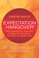 Expectation Hangover: Free Yourself from Your Past, Change Your Present and Get What You Really Want - Christine Hassler