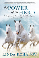 The Power of the Herd: A Nonpredatory Approach to Social Intelligence, Leadership, and Innovation - Linda Kohanov