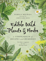 Edible Wild Plants & Herbs: A Compendium of Recipes and Remedies - Pamela Michael