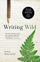 Writing Wild: Forming a Creative Partnership with Nature - Tina Welling