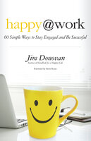 Happy at Work: 60 Simple Ways to Stay Engaged and Be Successful - Jim Donovan