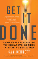 Get It Done: From Procrastination to Creative Genius in 15 Minutes a Day - Sam Bennett