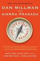 The Creative Compass: Writing Your Way from Inspiration to Publication - Dan Millman, Sierra Prasada