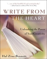 Write from the Heart: Unleashing the Power of Your Creativity - Hal Zina Bennett