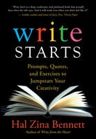 Write Starts: Prompts, Quotes, and Exercises to Jumpstart Your Creativity - Hal Zina Bennett