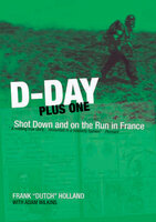 D-Day Plus One Shot Down and on the Run in France - Frank Holland, Adam Wilkins