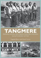 Tangmere Famous Royal Air Force Fighter Station, An Authorized History - David Coxon, Reginald Byron
