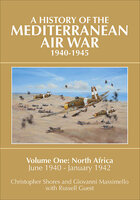 A History of the Mediterranean Air War, 1940–1945 Volume One: North Africa - Christopher Shores, Giovanni Massimello, Russell Guest