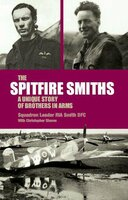 The Spitfire Smiths: A Unique Story of Brothers in Arms - Christopher Shores, Rod Smith