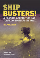 Ship Busters!: A Classic Account of RAF Torpedo-Bombers in WWII - Ralph Barker