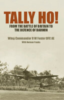 Tally Ho!: From the Battle of Britain to the Defence of Darwin - Norman Franks, R W Foster