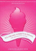 Ice Creams, Sorbets & Gelati The Definitive Guide - Robin Weir, Caroline Weir