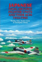 Japanese Naval Air Force Fighter Units and Their Aces, 1932–1945 - Christopher Shores, Yasuho Izawa, Ikuhiko Hata