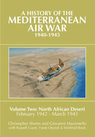 A History of the Mediterranean Air War, 1940–1945. Volume 2 - Christopher Shores, Frank Olynyk, Giovanni Massimello, Russell Guest, Winfried Bock