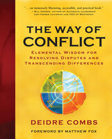 The Way of Conflict: Elemental Wisdom for Resolving Disputes and Transcending Differences