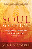 The Soul Solution: Enlightening Meditations for Resolving Life's Problems - Jonathan Parker