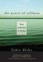 The Power of Stillness: Learn Meditation in 30 Days - Tobin Blake