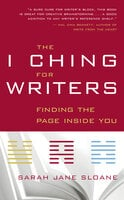 The I Ching for Writers: Finding the Page Inside You - Sarah Jane Sloane