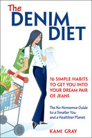 The Denim Diet: Sixteen Simple Habits to Get You into Your Dream Pair of Jeans - Kami Gray