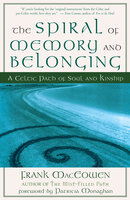 The Spiral of Memory and Belonging: A Celtic Path of Soul and Kinship - Frank MacEowen