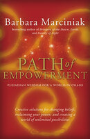 Path of Empowerment: New Pleiadian Wisdom for a World in Chaos - Barbara Marciniak