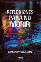 Reflexiones para no morir - Carmen Azparren Caballero