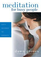Meditation for Busy People - Dawn Groves
