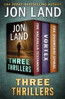 Three Thrillers: The Valhalla Testament, Vortex, and The Doomsday Spiral - Jon Land